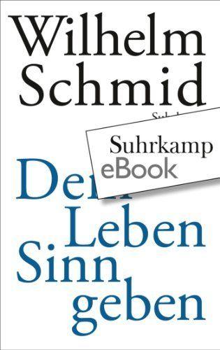 Dem Leben Sinn geben: Von der Lebenskunst im Umgang mit Anderen und der Welt von Wilhelm Schmid, http://www.amazon.de/dp/B00BJ3KVTC/ref=cm_sw_r_pi_dp_zvA0sb0XKV0SF