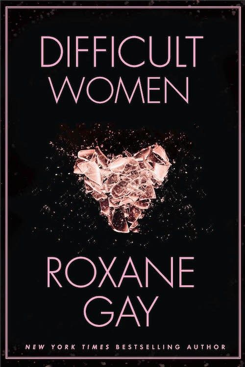 Difficult Women by Roxane Gay | New books to read 2017 | Books coming in 2017