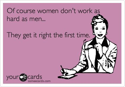 haha: Truth Hurts, Don T Work, Girls Rules, Well Said, Course Women, Workplace Humor, Women Don T, So Funny, Haha So True
