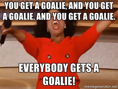 Everybody gets a Goalie!