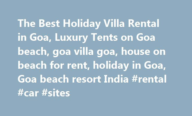 The Best Holiday Villa Rental in Goa, Luxury Tents on Goa beach, goa villa goa, house on beach for rent, holiday in Goa, Goa beach resort India #rental #car #sites http://rental.remmont.com/the-best-holiday-villa-rental-in-goa-luxury-tents-on-goa-beach-goa-villa-goa-house-on-beach-for-rent-holiday-in-goa-goa-beach-resort-india-rental-car-sites/  #houses on rent # Clicking the above thumbnails will take you to a separate page for each of the houses. All the 4 houses sit directly on the beach…