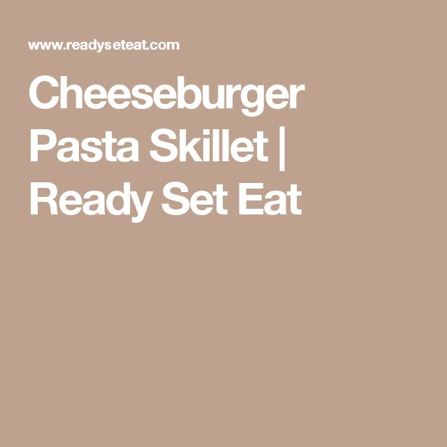 Cheeseburger Pasta Skillet   Ready Set Eat