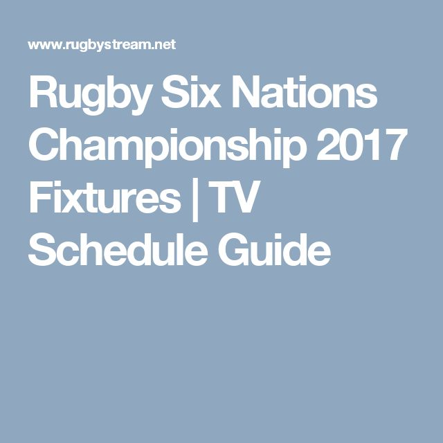 Rugby Six Nations Championship 2017 Fixtures | TV Schedule Guide