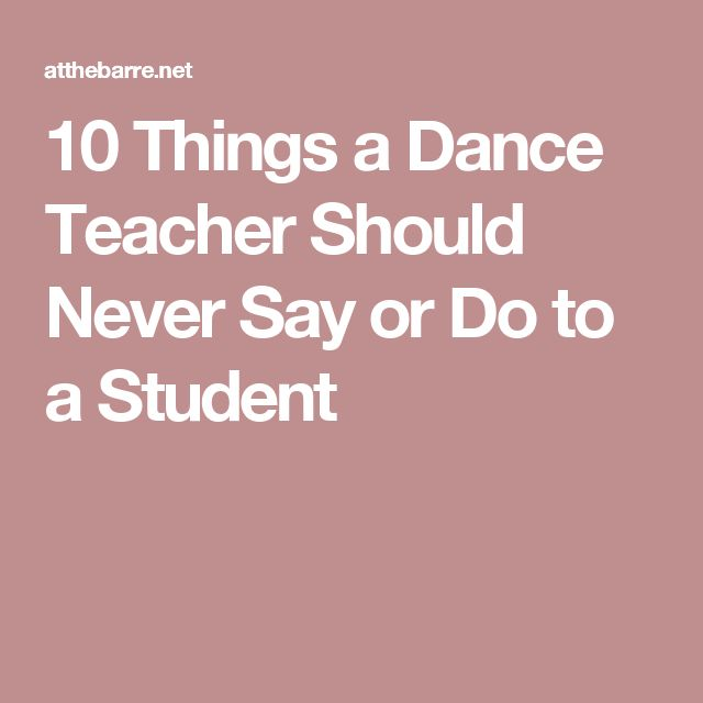 10 Things a Dance Teacher Should Never Say or Do to a Student