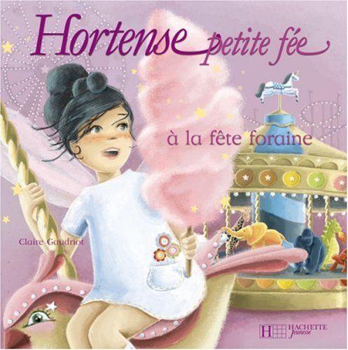 Hortense petite fée à la fête foraine de Claire Gaudriot https://www.amazon.fr/dp/2012247741/ref=cm_sw_r_pi_dp_AN.MxbWDVC478