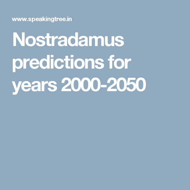 Nostradamus predictions for years 2000-2050