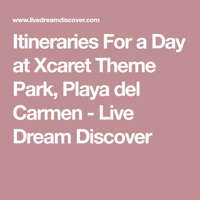 Itineraries For a Day at Xcaret Theme Park, Playa del Carmen - Live Dream Discover