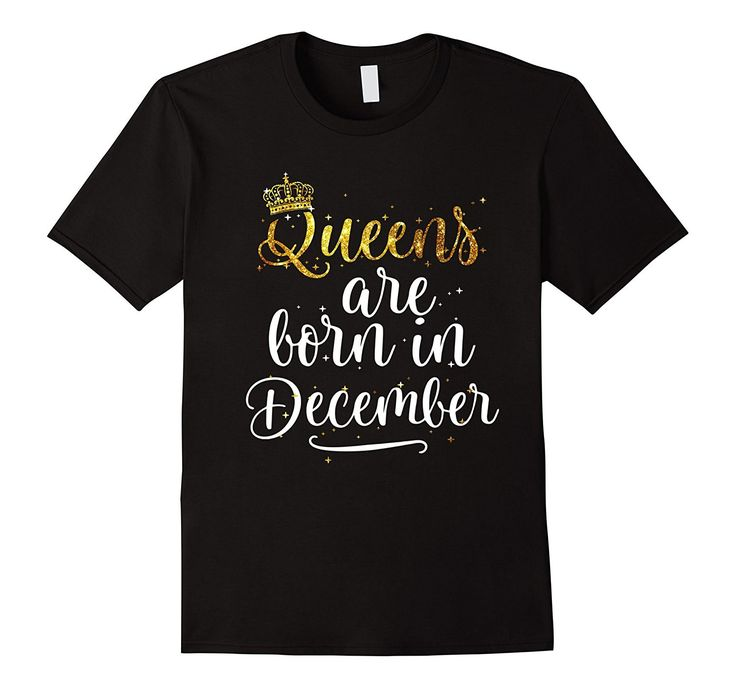 Queens Are Born in December Shirt Birthday Gifts for Women
