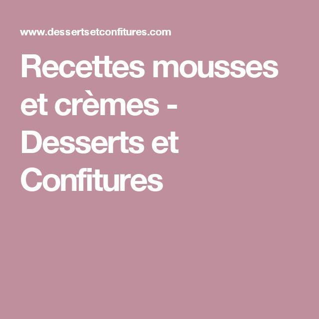 Recettes mousses et crèmes - Desserts et Confitures