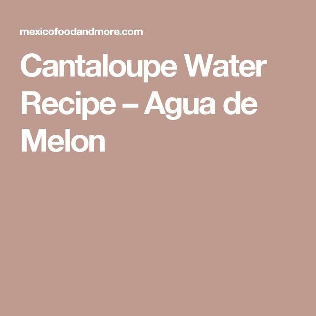 Cantaloupe Water Recipe – Agua de Melon