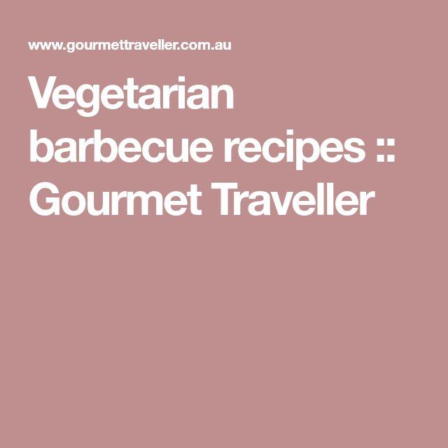 Vegetarian barbecue recipes :: Gourmet Traveller