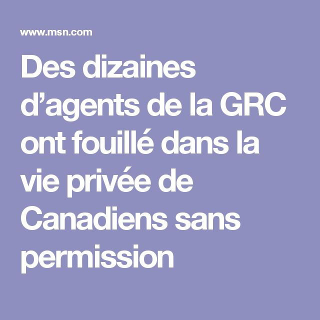 Des dizaines d'agents de la GRC ont fouillé dans la vie privée de Canadiens sans permission