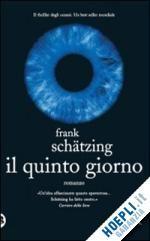 IL QUINTO GIORNO un libro di SCHATZING FRANK pubblicato da TEA