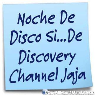 Noche de disco si ... de discovery channel. #frases #humor