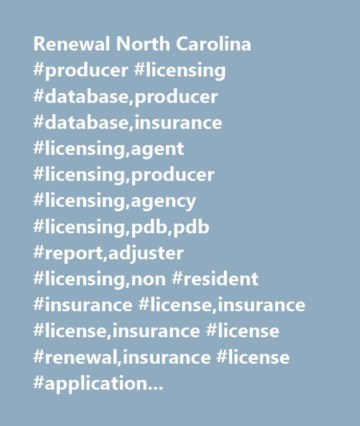 Renewal North Carolina #producer #licensing #database,producer #database,insurance #licensing,agent #licensing,producer #licensing,agency #licensing,pdb,pdb #report,adjuster #licensing,non #resident #insurance #license,insurance #license,insurance #license #renewal,insurance #license #application,life #insurance #license,insurance #broker,property #and #casualty,insurance #adjuster…