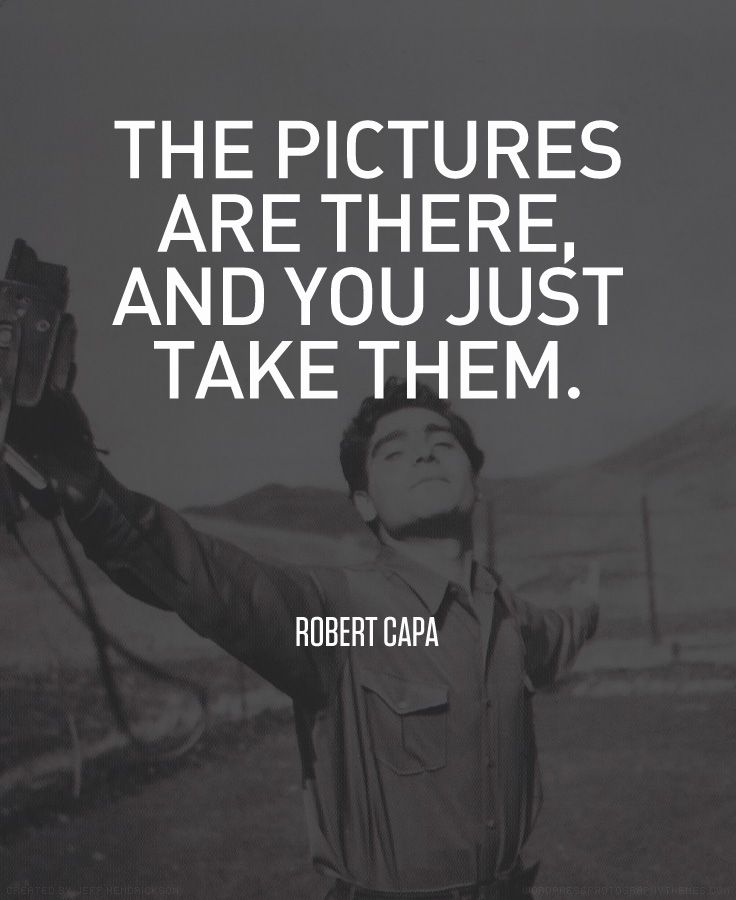 Quotes from famous photographers can be applied to filmmaking too