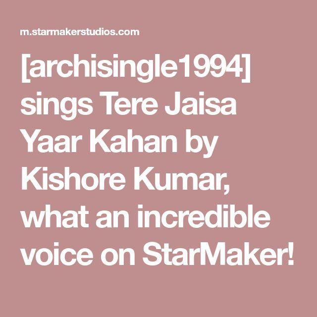 [archisingle1994] sings Tere Jaisa Yaar Kahan by Kishore Kumar, what an incredible voice on StarMaker!