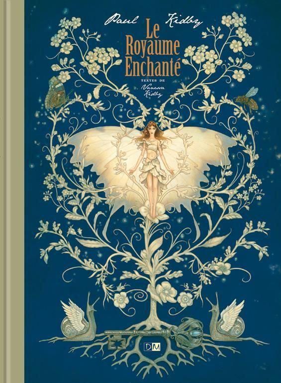 Le royaume enchanté,Vanessa KIDBY, Illustration de Paul KIDBY, Daniel MAGHEN, coll. Livres d'illustrations et récits fantastiques, dépôt légal : novembre 2009