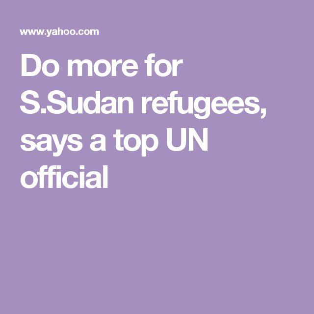 Do more for S.Sudan refugees, says a top UN official