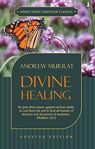 Divine Healing: He gave them power against unclean spirits, to cast them out and to heal all manner of sickness and all manner of weakness -…