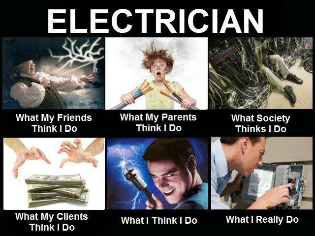 Electrician. This is even funnier because i tell my husband all the time how i think all he does is screw in lightbulbs and flip switches