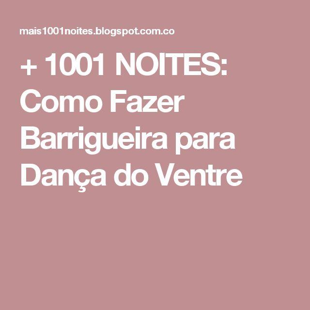 + 1001 NOITES: Como Fazer Barrigueira para Dança do Ventre