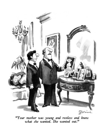 """""""Your mother was young and restless and knew what she wanted. She wanted …"""" - New Yorker Cartoon Poster Print by Eldon Dedini at the Condé Nast Collection"""