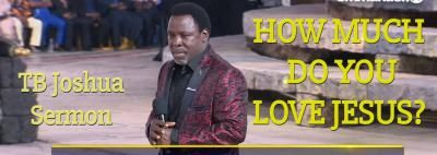HOW MUCH DO YOU LOVE JESUS? | TB Joshua Sermon - Sermons Online