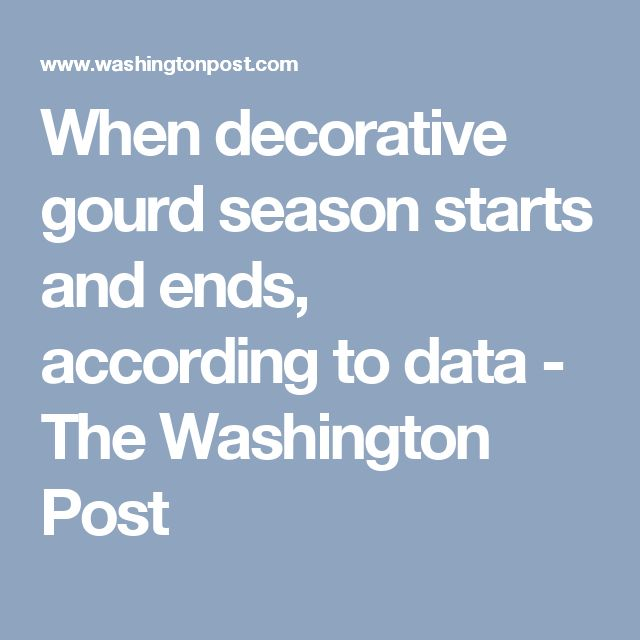 When decorative gourd season starts and ends, according to data - The Washington Post