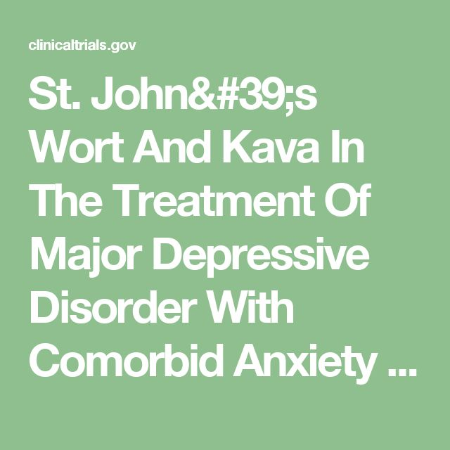 St. John's Wort And Kava In The Treatment Of Major Depressive Disorder With Comorbid Anxiety - Full Text View - ClinicalTrials.gov