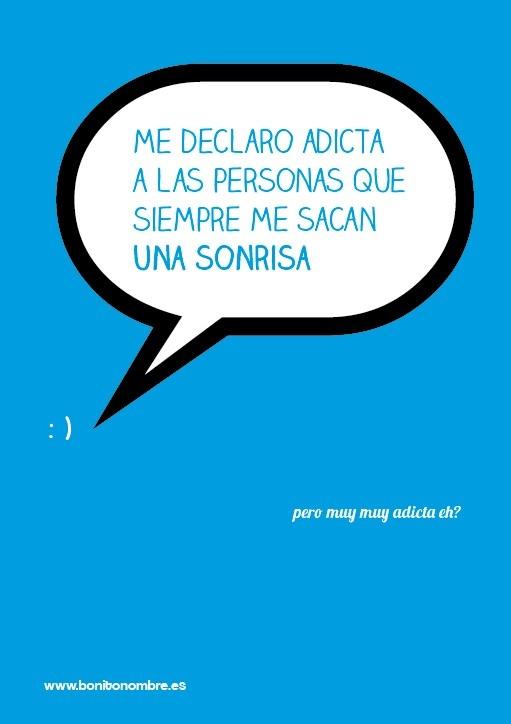 Me declaro adicta a las personas que siempre me sacan una sonrisa : ) [bonitocartel de bonitonombre.es]