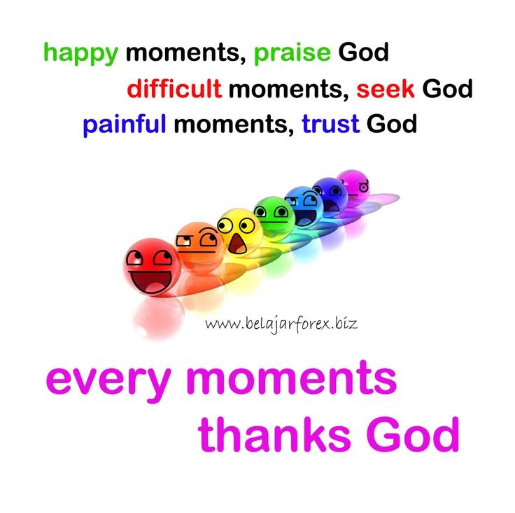 Saat bahagia, puji Tuhan. Saat sulit, cari Tuhan. Saat hati sakit, percaya Tuhan. Setiap saat, terima kasih Tuhan - www.belajarforex.biz #inspirasi #inspiration #renungan #pepatah #quotes #quote #morning #pagi #ID #indonesia #jakarta #photooftheday #instagram #instagood #instadaily #day #photo #instagramania #iphonesia #instapic #instagrammers #instagramers #instanesia #instamood