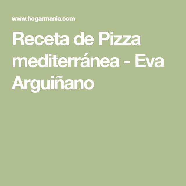 Receta de Pizza mediterránea - Eva Arguiñano