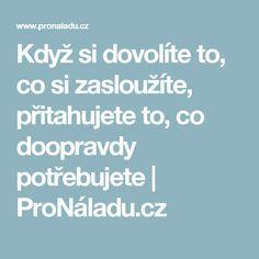 Když si dovolíte to, co si zasloužíte, přitahujete to, co doopravdy potřebujete | ProNáladu.cz