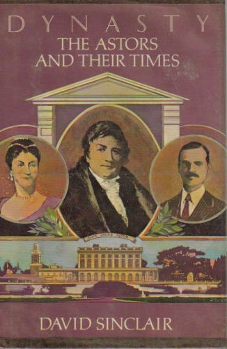 Dynasty: The Astors and Their Times by David Sinclair