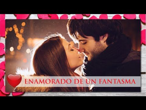 ENAMORADO DE UN FANTASMA - YouTube