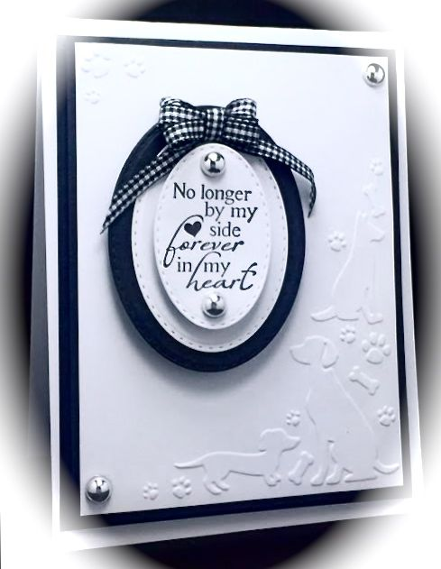 Pet sympathy: Stamps: ODBD Never Forgotten Stamp Set; Ink: Brilliance Graphite Black; Paper: Black and White Cardstock; Accessories: ODBD Stitched Oval Dies, Doggy themed Embossing Folder, Recollections Silver Half-Pearls