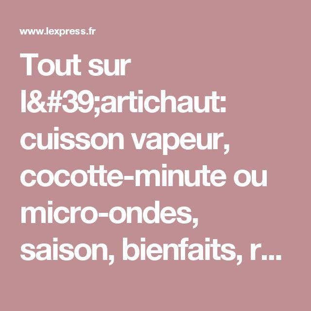 Tout sur l'artichaut: cuisson vapeur, cocotte-minute ou micro-ondes, saison, bienfaits, recettes... - L'Express