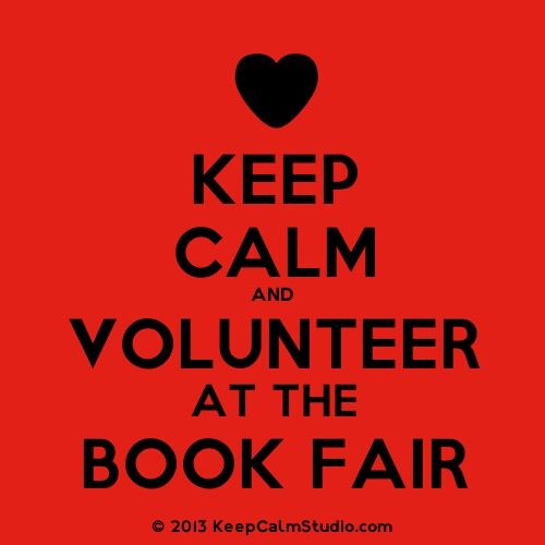 Keep Calm and Volunteer at the Book Fair...use when posting on the PTA FB page looking for volunteers
