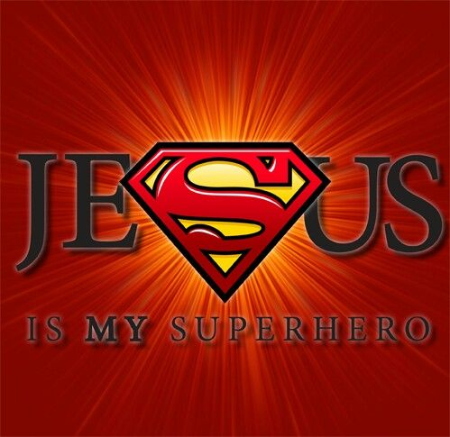 Jesus Is My Superhero …