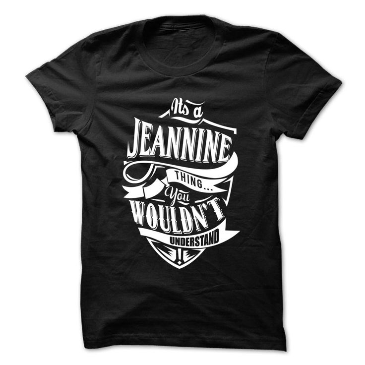 Its Jeannine thing ︻ you wouldnt understand - Funny Name ≧ Shirt !!!If you are Jeannine or loves one. Then this shirt is for you. Cheers !!!TeeForJeannine Jeannine
