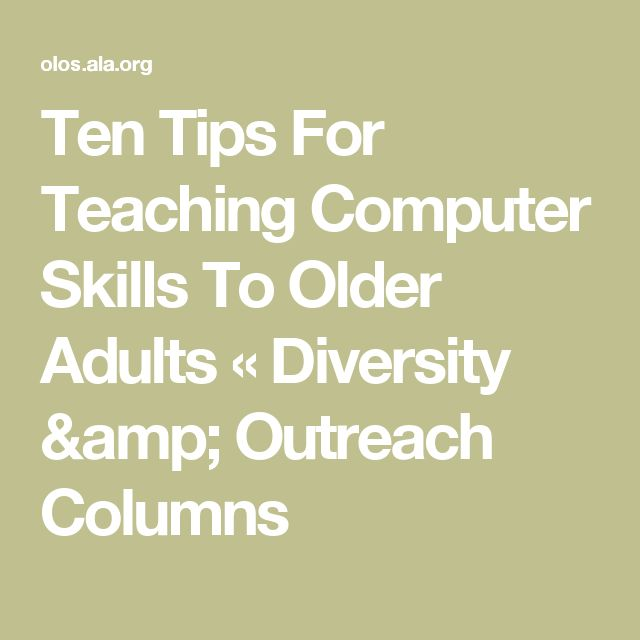 Ten Tips For Teaching Computer Skills To Older Adults « Diversity & Outreach Columns