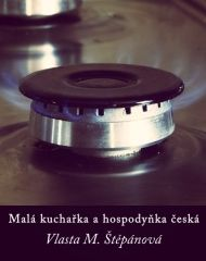 Malá kuchařka a hospodyňka česká