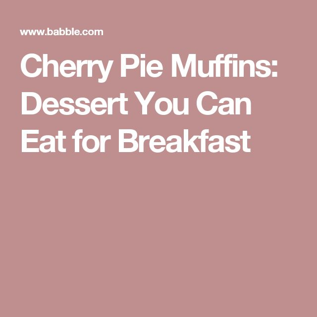Cherry Pie Muffins: Dessert You Can Eat for Breakfast