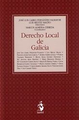 Derecho local de Galicia / José Luis Carro Fernández-Valmayor, Luis Míguez Macho (directores) ; Marcos Almeida Cerreda (coordinador). Iustel, 2017