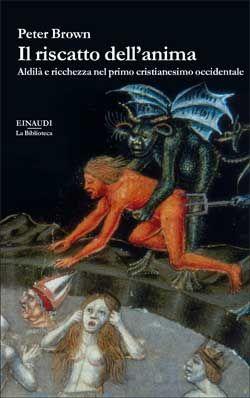 Peter Brown, Il riscatto dell'anima, La Biblioteca - DISPONIBILE ANCHE IN E-BOOK