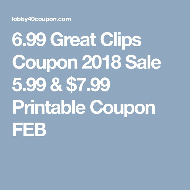 699 Great Clips Coupon 2018 Sale 599 Amp 799 Printable
