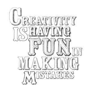 Creativity is having fun in making mistakes