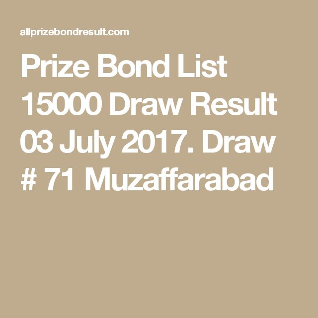Prize Bond List 15000 Draw Result 03 July 2017. Draw # 71 Muzaffarabad