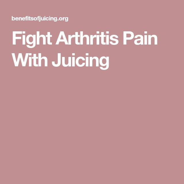 Fight Arthritis Pain With Juicing